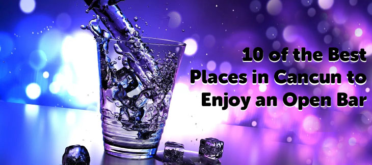 10 of the Best Places in Cancun to Enjoy an Open Bar